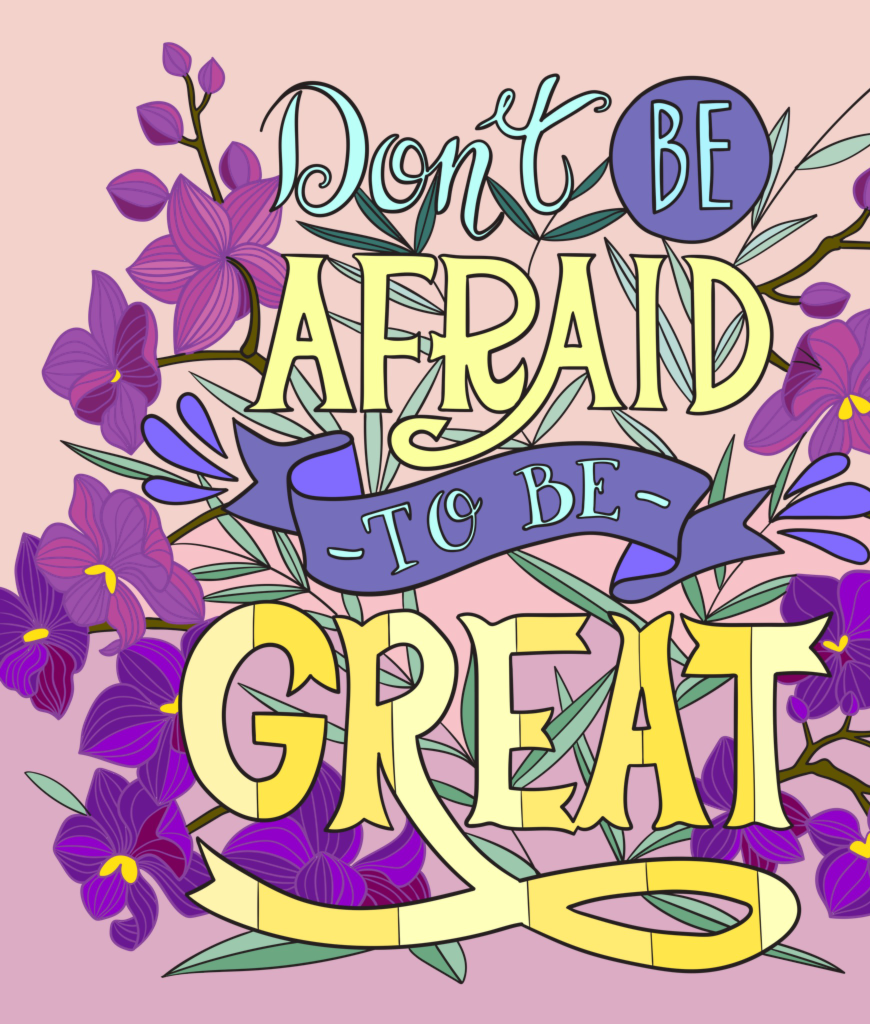 Don't Be Afraid To Be Great PNG